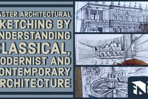 Master Architectural Sketching by Understanding Classical, Modernist and Contemporary Architecture